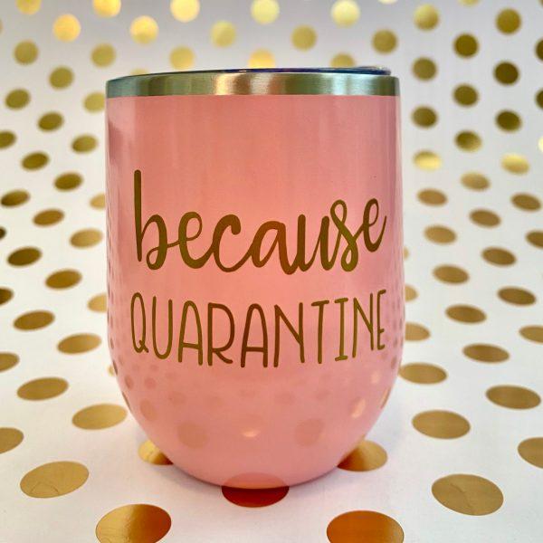 because quarantine stainless wine tumbler gold on pink