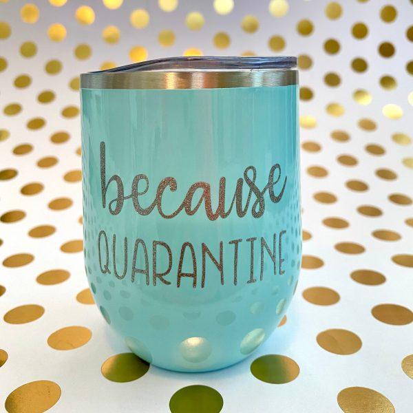 because quarantine wine tumbler silver glitter on seafoam