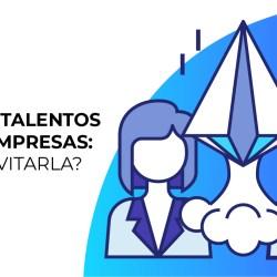 Fuga de talentos en las empresas consejos para evitarla