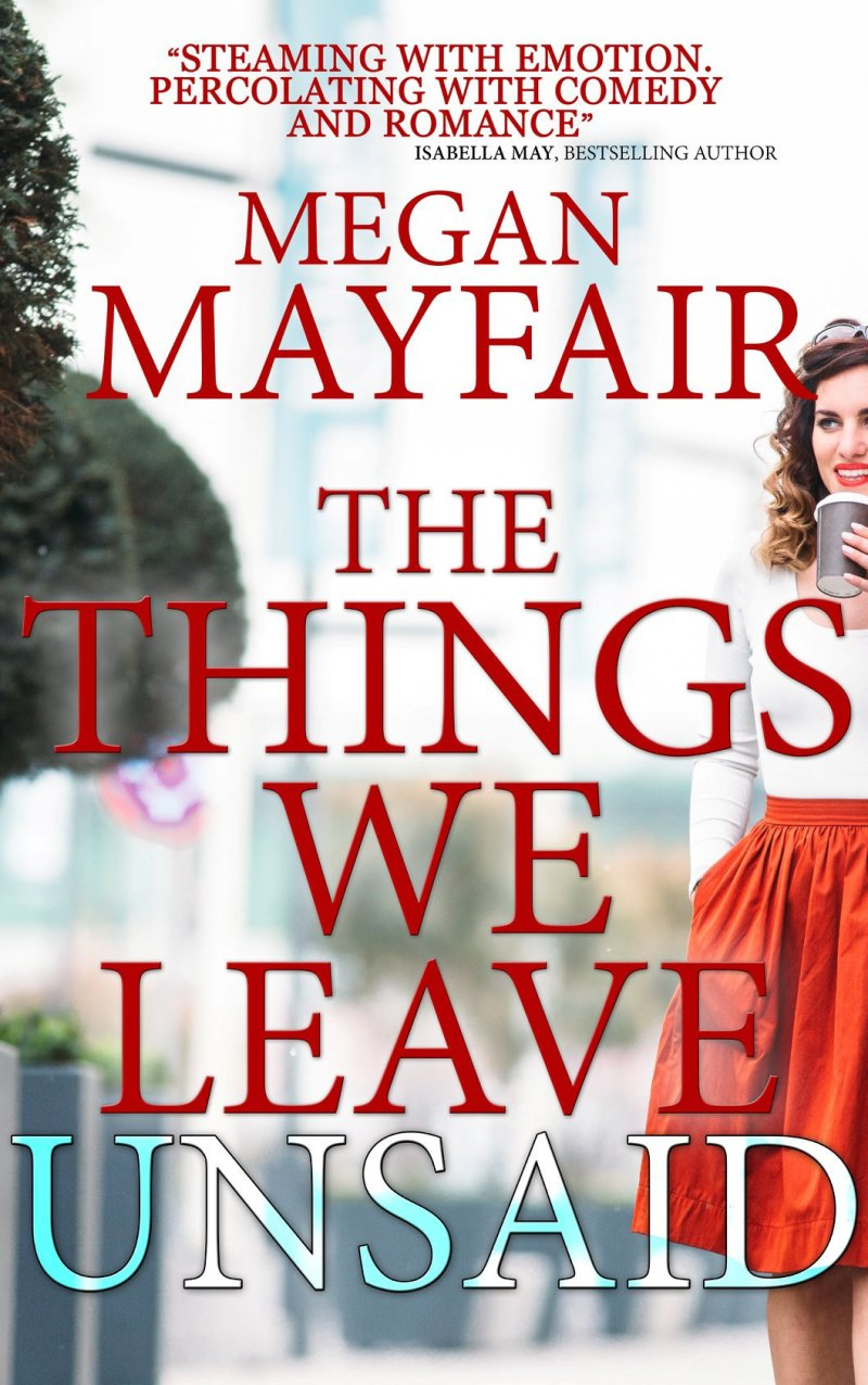#Spotlight of The Things we leave unsaid by Megan Mayfair @MayfairMegan @rararesources @crookedcatbooks Publication Day!!