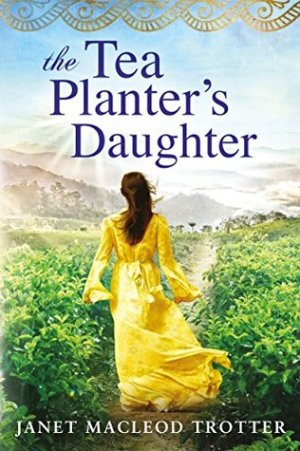 The Tea Planter's Daughter by Janet MacLeod Trotter @MacLeodTrotter @AmazonPub #BookReview #IndiaTea #TynesideSaga