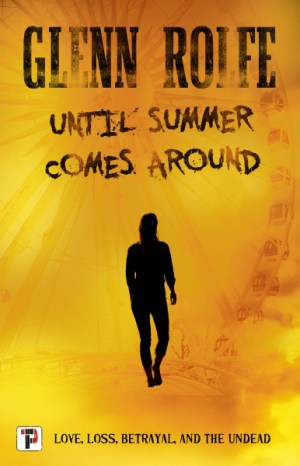 Until Summer Comes Around by Glenn Rolfe @GRolfeHorror  @annecater @flametreepress #BookReview #BlogTour
