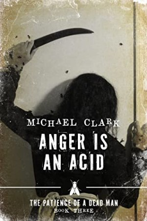 Anger is Acid by Michael Clark @MikeClarkBooks @damppebbles #damppebblesblogtours #BookReview #ThePatienceofADeadManSeries