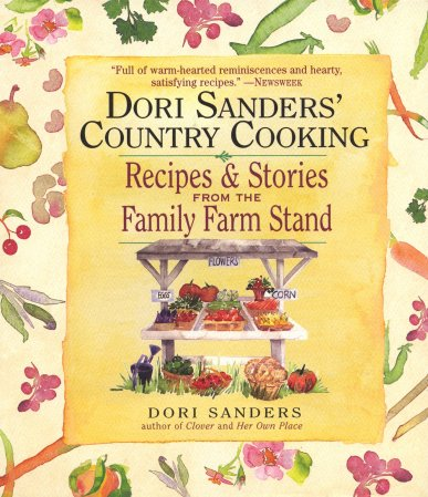 Dori Sanders' Country Cooking- Recipes and Stories from the Family Farm Stand by Dori Sanders