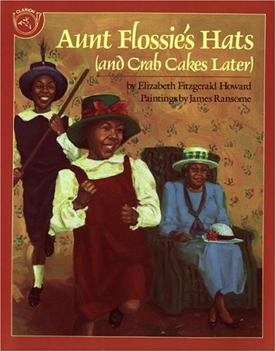Aunt Flossie's Hats (and Crab Cakes Later) by Elizabeth Howard