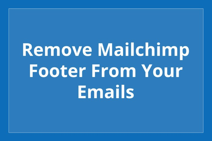 Easy way to remove Mailchimp footer from your emails