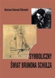 """"""" Symboliczny świat Brunona Schulza"""""""