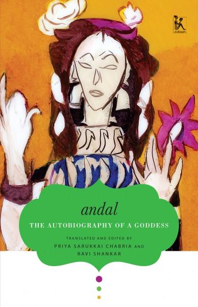 Andal. The Autobiography of a Goddess. Tr. Priya Sarukkai Chabria & Ravi Shankar.