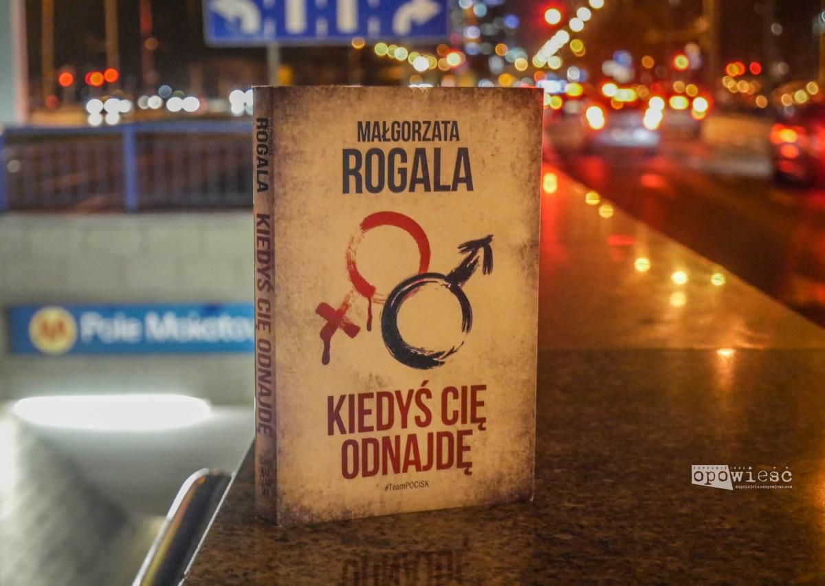 Z nienawiści do kobiet | Małgorzata Rogala, Kiedyś cię odnajdę