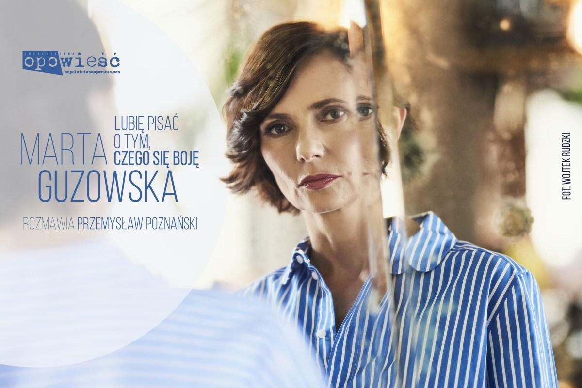 Marta Guzowska: Lubię pisać o tym, czego się boję | Rozmawia Przemysław Poznański