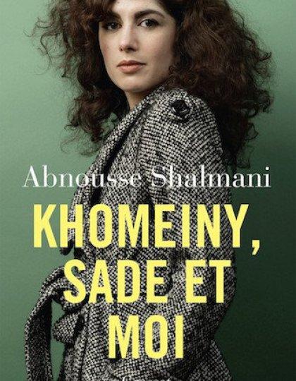 Khomeiny, Sade et moi – Abnousse Shalmani