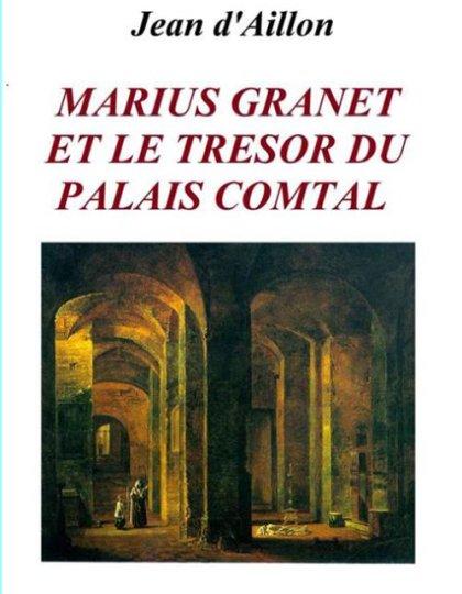 Jean d'Aillon - Marius Granet et le trésor du Palais Comtal