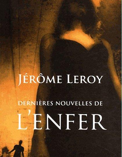 Jérôme Leroy - Dernières nouvelles de l enfer