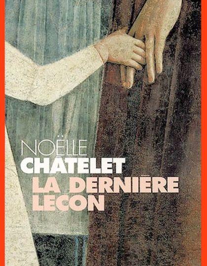 La dernière leçon - Noëlle Châtelet (2015)