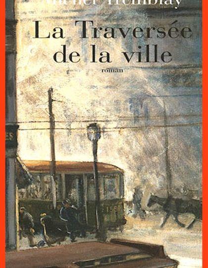 Michel Tremblay - La traversée de la ville