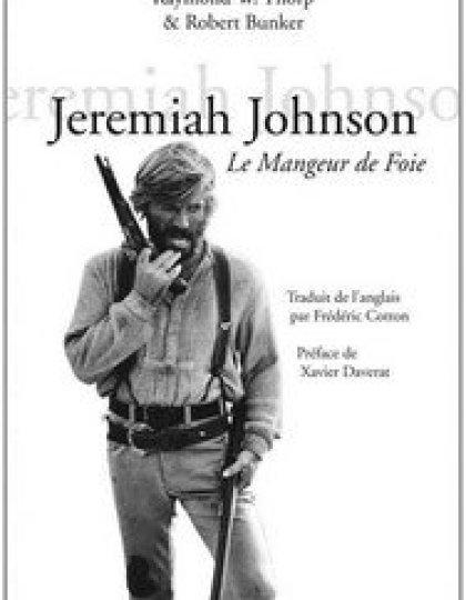 Jeremiah Johnson. Le mangeur de foie (2016) - Thorp, Raymond W.