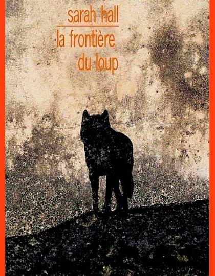 Sarah Hall (2016) - La frontière du loup