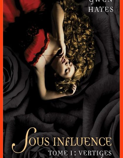 Sous influence, tome 1 : Vertiges - Gwen Hayes  (2015)