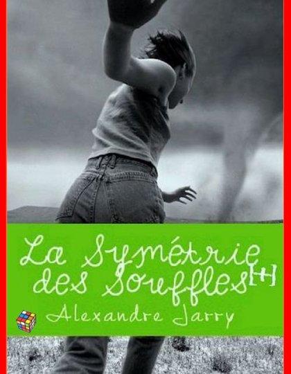 Alexandre Jarry - La symétrie des souffles
