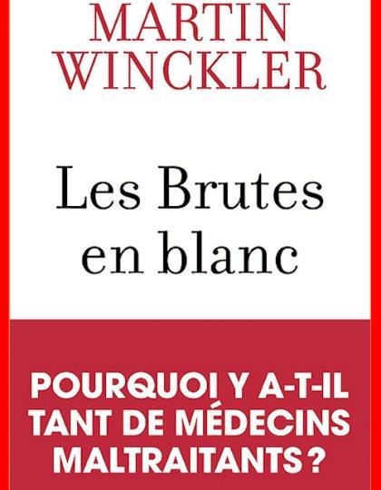 Martin Winckler (Octobre 2016) - Les brutes en blanc