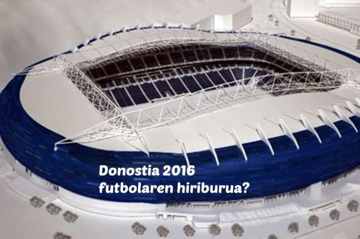 Donostia 2016: Futbolaren hiriburu?