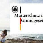 Mutterschutz ins Grundgesetz! Warum wir dringend eine Mütterlobby brauchen