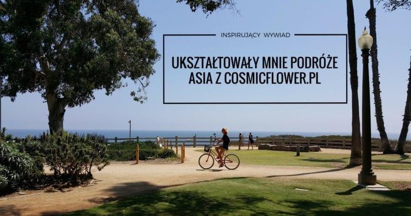 Ukształtowały mnie podróże / Wywiad z Asią z Cosmicflower.pl