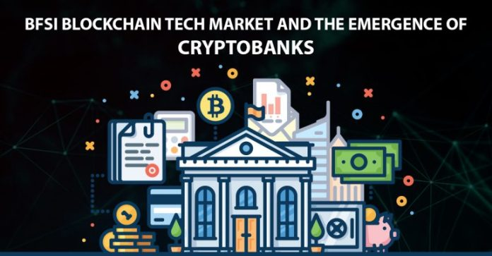 BFSI Blockchain tech market and the emergence of Crypto Banks