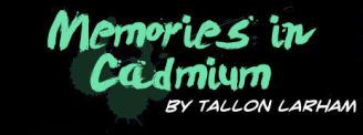 Memories in Cadmium