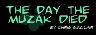 The Day the Muzak Died