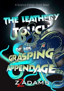 Book Cover: The Leathery Touch of His Grasping Appendage